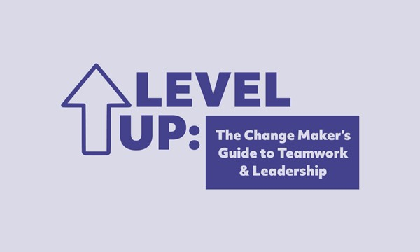 The Change Maker's Guide to Teamwork & Leadership (PART 1)