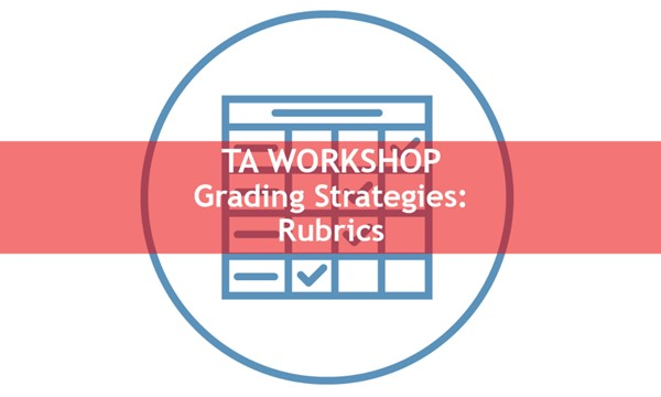 TA Workshop - Grading Strategies: Rubrics