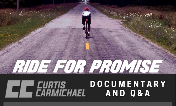 Ride For Promise: Documentary and Q&A with Curtis Carmichael!